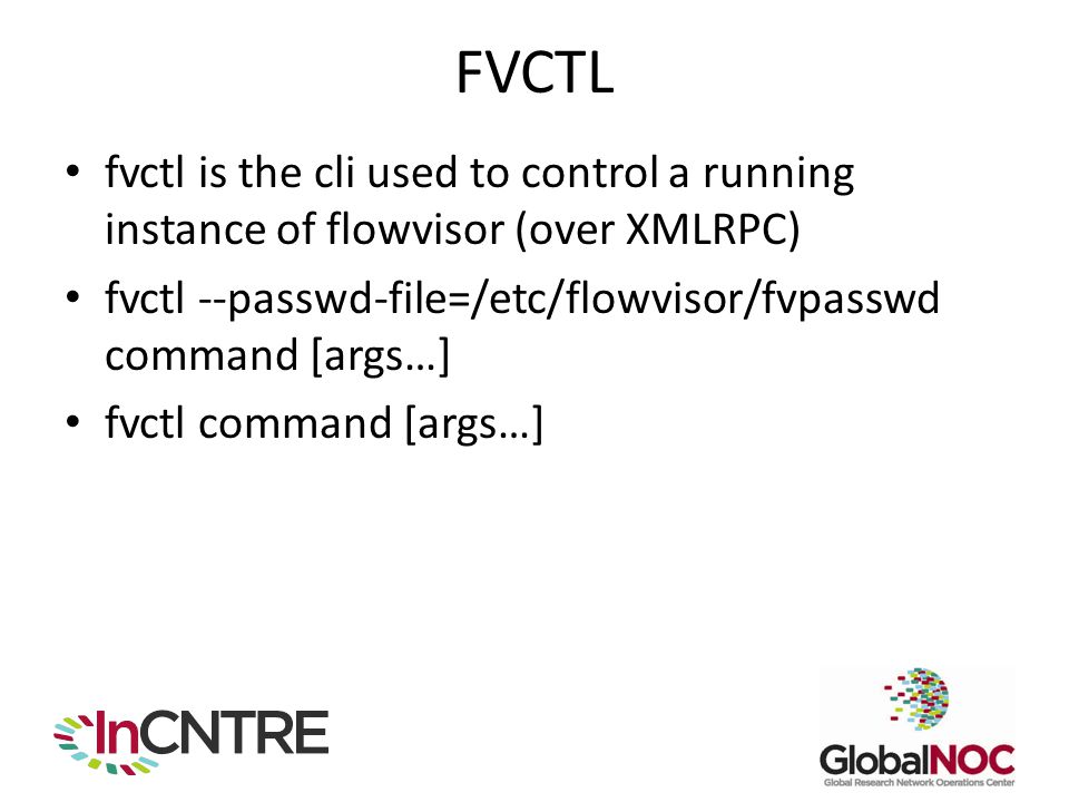 FVCTL fvctl is the cli used to control a running instance of flowvisor (over XMLRPC) fvctl --passwd-file=/etc/flowvisor/fvpasswd command [args…]